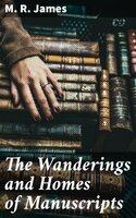The Wanderings and Homes of Manuscripts - M.R. James
