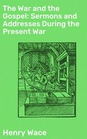 The War and the Gospel: Sermons and Addresses During the Present War - Henry Wace