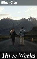 Three Weeks - Elinor Glyn