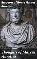 Thoughts of Marcus Aurelius - Emperor of Rome Marcus Aurelius