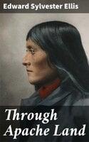 Through Apache Land - Edward Sylvester Ellis