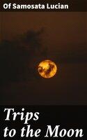 Trips to the Moon - of Samosata Lucian