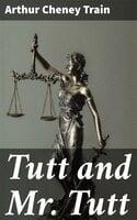 Tutt and Mr. Tutt - Arthur Cheney Train