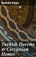 Turkish Harems & Circassian Homes - Andrée Hope
