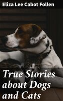 True Stories about Dogs and Cats - Eliza Lee Cabot Follen