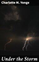 Under the Storm - Charlotte M. Yonge