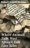 Where Animals Talk: West African Folk Lore Tales - Robert Hamill Nassau