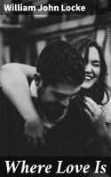 Where Love Is - William John Locke