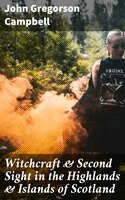 Witchcraft & Second Sight in the Highlands & Islands of Scotland - John Gregorson Campbell