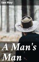 A Man's Man - Ian Hay