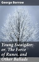 Young Swaigder; or, The Force of Runes, and Other Ballads