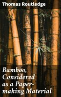 Bamboo, Considered as a Paper-making Material - Thomas Routledge