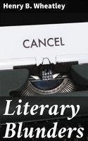 Literary Blunders - Henry B. Wheatley