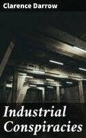 Industrial Conspiracies - Clarence Darrow