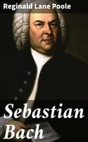 Sebastian Bach - Reginald Lane Poole
