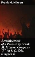 """Reminiscences of a Private by Frank M. Mixson, Company """"E"""" 1st S. C. Vols. (Hagood's) - Frank M. Mixson"""