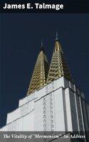 "The Vitality of ""Mormonism"": An Address - James E. Talmage"