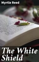 The White Shield - Myrtle Reed