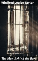 The Man Behind the Bars - Winifred Louise Taylor