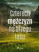 Czterech mężczyzn na brzegu lasu - Stanisława Fleszarowa-Muskat