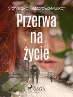 Przerwa na życie - Stanisława Fleszarowa-Muskat