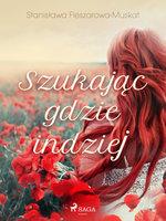 Szukając gdzie indziej - Stanisława Fleszarowa-Muskat