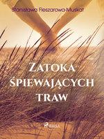 Zatoka śpiewających traw - Stanisława Fleszarowa-Muskat