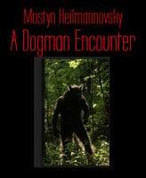 A Dogman Encounter - Mostyn Heilmannovsky