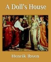 A Doll's House - Henrick Ibsen
