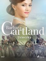 Ucieczka - Ponadczasowe historie miłosne Barbary Cartland - Barbara Cartland