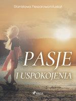 Pasje i uspokojenia - Stanisława Fleszarowa-Muskat