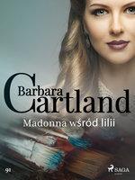 Madonna wśród lilii - Ponadczasowe historie miłosne Barbary Cartland - Barbara Cartland