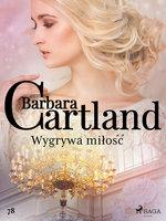 Wygrywa miłość - Ponadczasowe historie miłosne Barbary Cartland - Barbara Cartland