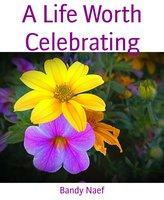 A Life Worth Celebrating - Bandy Naef