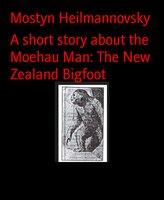 A Short Story About the Moehau Man: The New Zealand Bigfoot - Mostyn Heilmannovsky