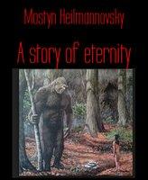 A Story of Eternity - Mostyn Heilmannovsky