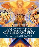 An Outline of Theosophy - C. W. Leadbeater