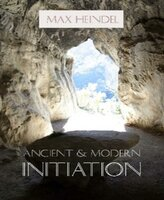 Ancient and Modern Initiation - Max Heindel