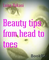 Beauty Tips From Head to Toes - Luise Hakasi