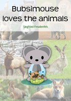 Bubsimouse Loves the Animals - Siegfried Freudenfels