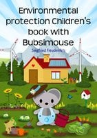 Environmental protection Children's book with Bubsimouse - Siegfried Freudenfels