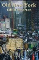 Old New York - Edith Wharton