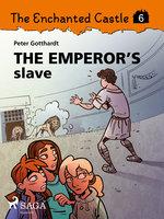 The Enchanted Castle 6 - The Emperor s Slave - Peter Gotthardt