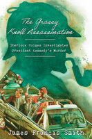 The Grassy Knoll Assassination - James Francis Smith