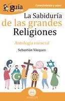 GuíaBurros La sabiduría de las grandes religiones - Sebastián Vázquez