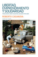 Libertad, emprendimiento y solidaridad - Roberto Casanova