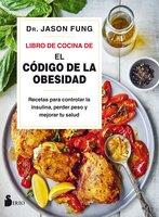 """El libro de cocina de """"El código de la obesidad"""" - Jason Fung"""