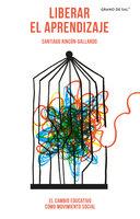 Liberar el aprendizaje - Santiago Rincón-Gallardo