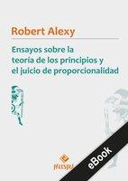 Ensayos sobre la teoría de los principios y el juicio de proporcionalidad - Robert Alexy
