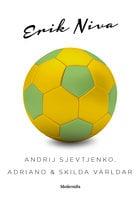 Andrij Sjevtjenko, Adriano & skilda världar - Erik Niva